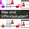 What areVPN Cascade?